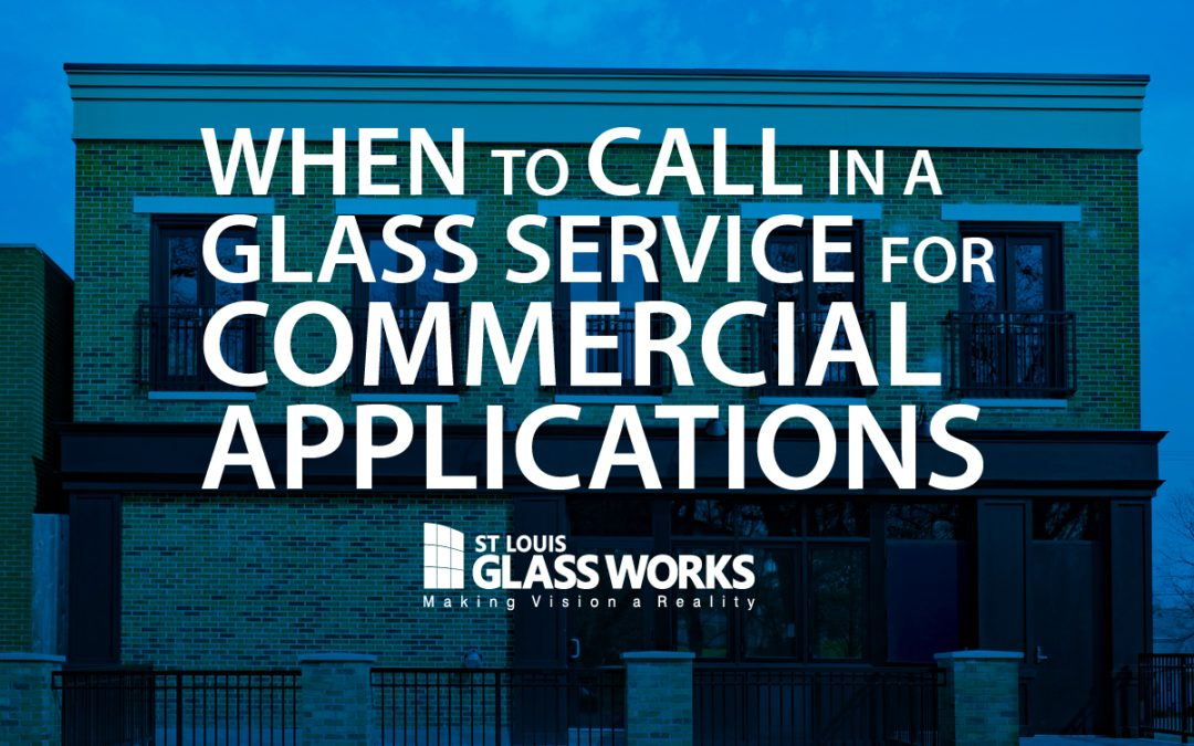 When to Call in a Glass Service for Commercial Applications