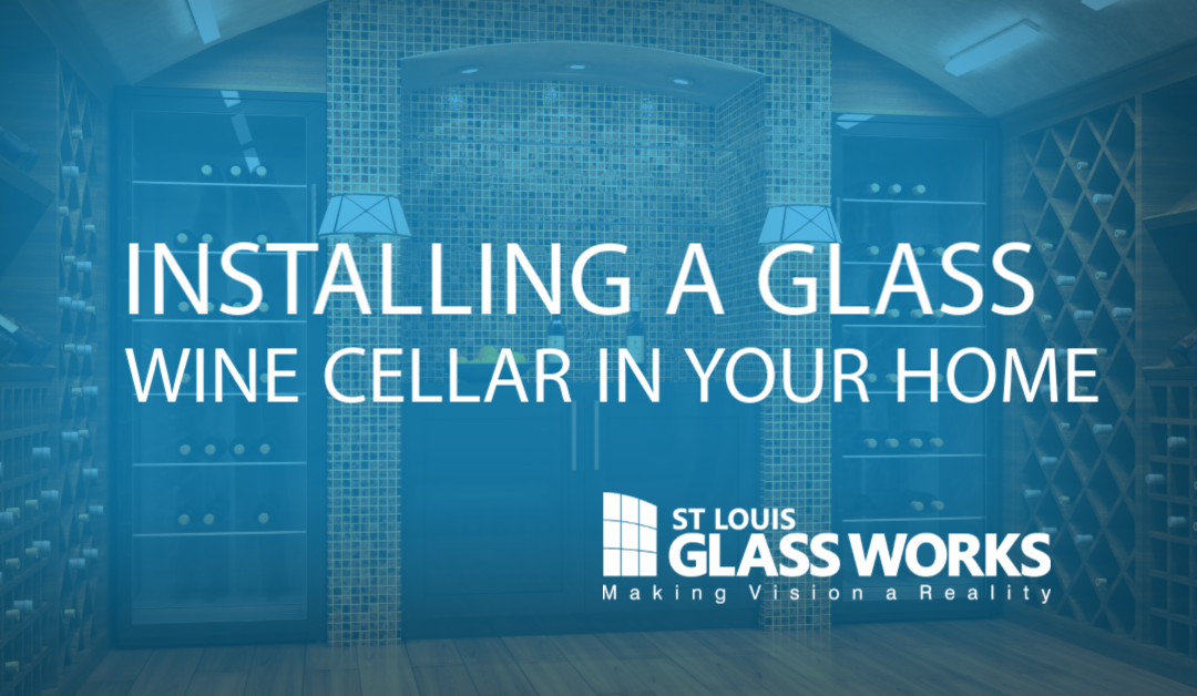 Are You Thinking About Installing a Glass Wine Cellar in Your Home?