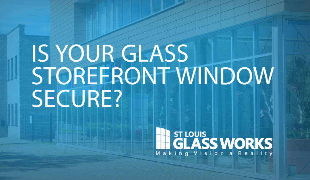 Is Your Glass Storefront Window Secure?