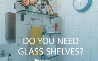 Do You Need Glass Shelving?