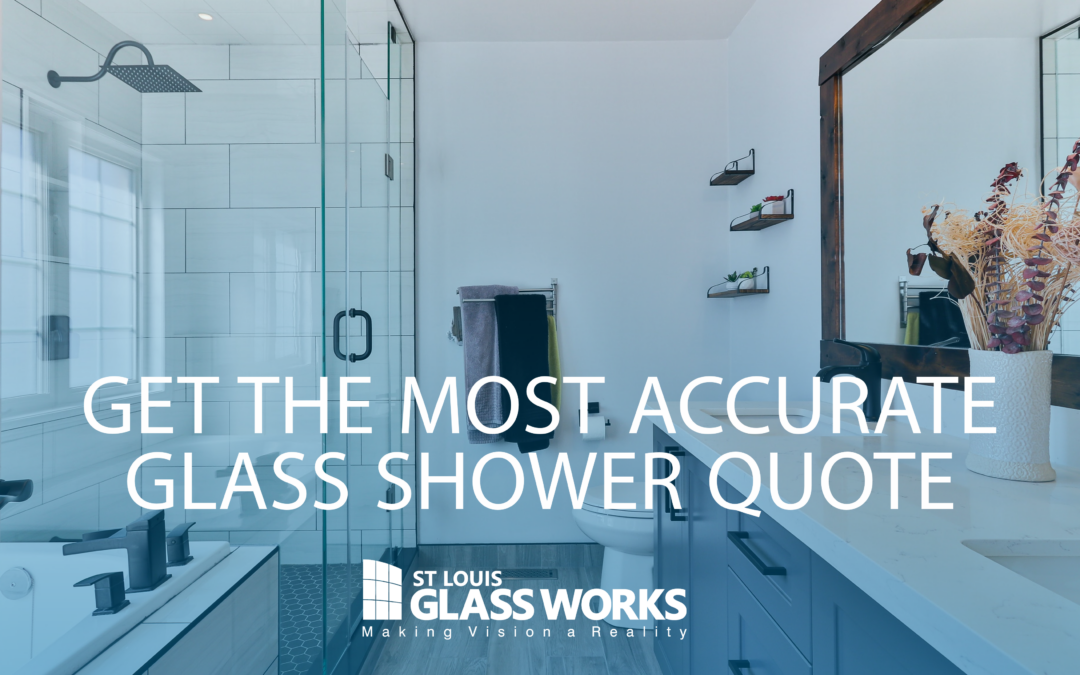 How to Get The Most Accurate Glass Shower Quote in St. Louis!